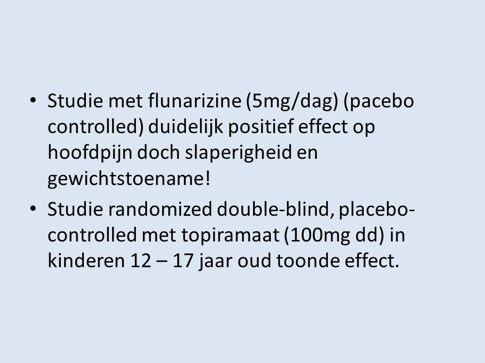 Studie met flunarizine (5mg/dag) (pacebo controlled) duidelijk positief effect op hoofdpijn doch slaperigheid en gewichtstoename! Studie randomized do