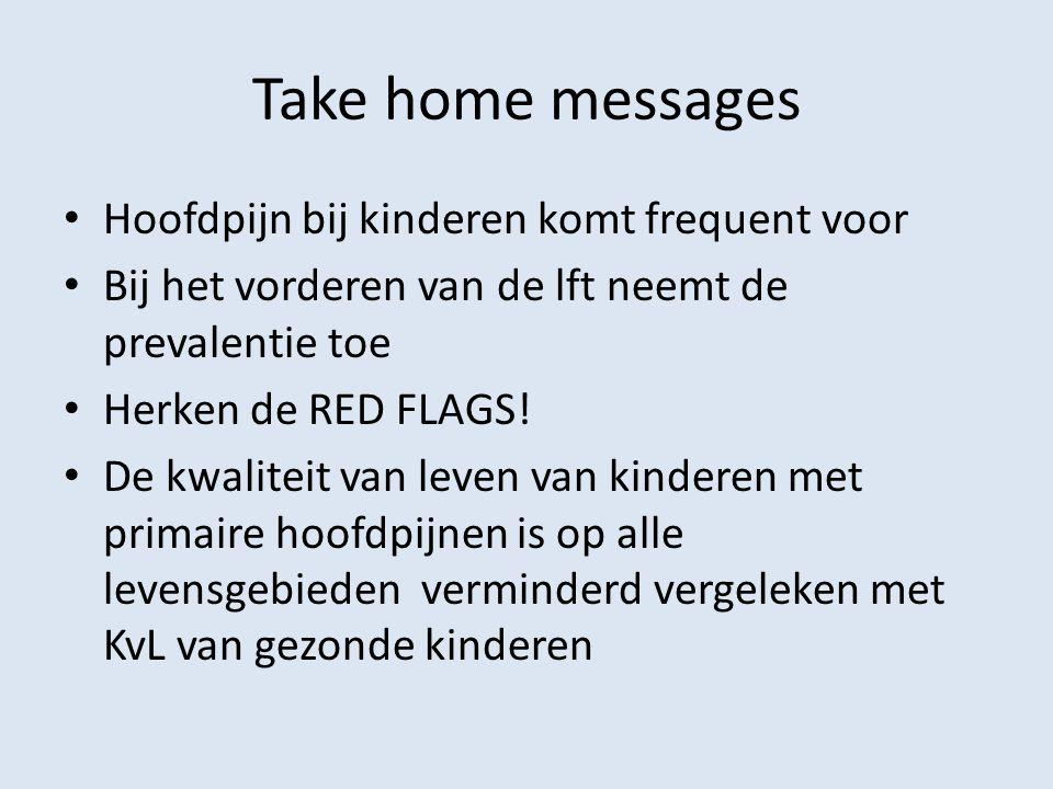 Take home messages Hoofdpijn bij kinderen komt frequent voor Bij het vorderen van de lft neemt de prevalentie toe Herken de RED FLAGS! De kwaliteit va