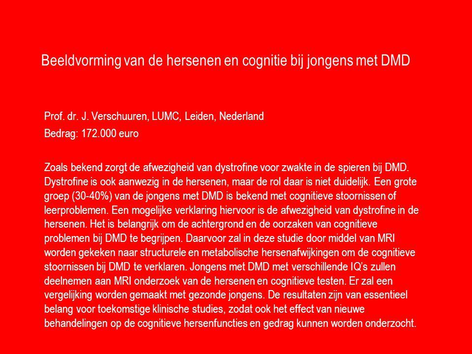 Beeldvorming van de hersenen en cognitie bij jongens met DMD Prof. dr. J. Verschuuren, LUMC, Leiden, Nederland Bedrag: 172.000 euro Zoals bekend zorgt