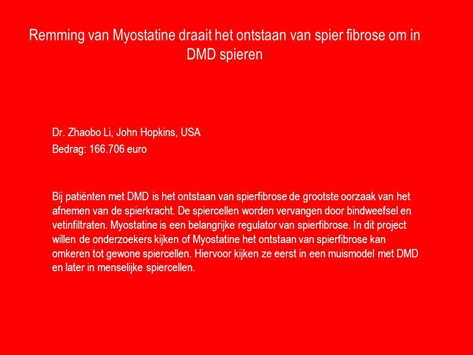 Remming van Myostatine draait het ontstaan van spier fibrose om in DMD spieren Dr. Zhaobo Li, John Hopkins, USA Bedrag: 166.706 euro Bij patiënten met