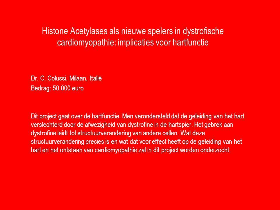Histone Acetylases als nieuwe spelers in dystrofische cardiomyopathie: implicaties voor hartfunctie Dr. C. Colussi, Milaan, Italië Bedrag: 50.000 euro
