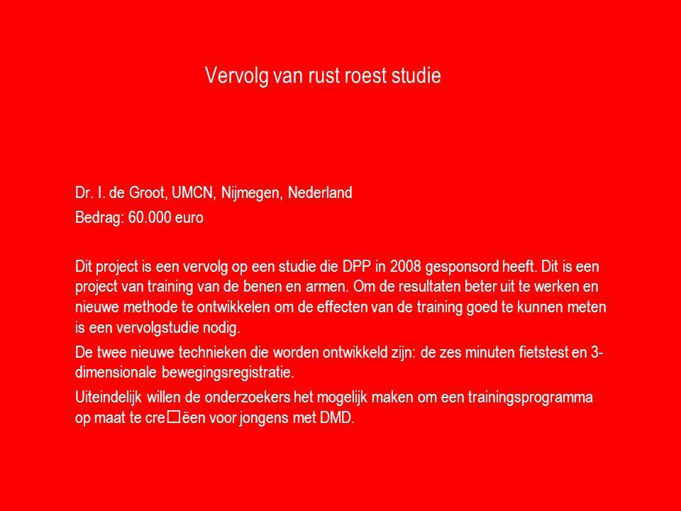 Vervolg van rust roest studie Dr. I. de Groot, UMCN, Nijmegen, Nederland Bedrag: 60.000 euro Dit project is een vervolg op een studie die DPP in 2008