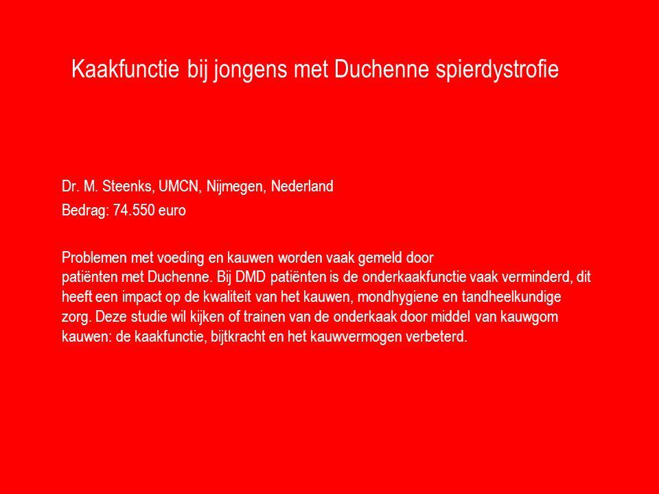 Kaakfunctie bij jongens met Duchenne spierdystrofie Dr. M. Steenks, UMCN, Nijmegen, Nederland Bedrag: 74.550 euro Problemen met voeding en kauwen word