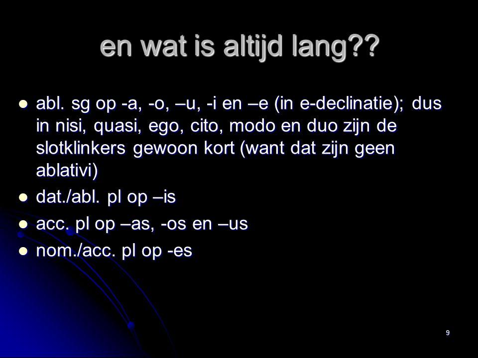 8 Maar, wat is nou een lange klank? tweeklank: au, ae, oe (laudare, puellae, foedus) tweeklank: au, ae, oe (laudare, puellae, foedus) niet zichtbare t