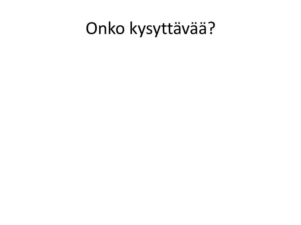 Onko kysyttävää?