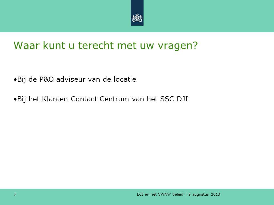DJI en het VWNW beleid | 9 augustus 2013 Waar kunt u terecht met uw vragen.