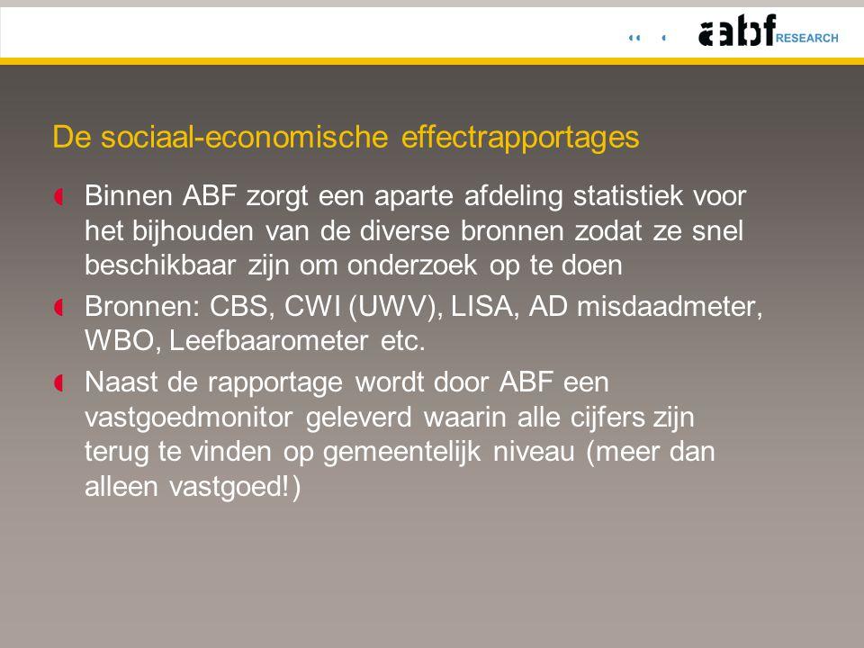 De sociaal-economische effectrapportages  Binnen ABF zorgt een aparte afdeling statistiek voor het bijhouden van de diverse bronnen zodat ze snel beschikbaar zijn om onderzoek op te doen  Bronnen: CBS, CWI (UWV), LISA, AD misdaadmeter, WBO, Leefbaarometer etc.