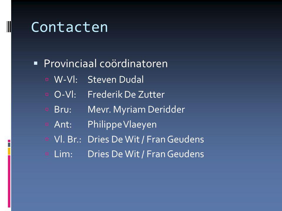 Contacten  Provinciaal coördinatoren  W-Vl: Steven Dudal  O-Vl: Frederik De Zutter  Bru: Mevr.
