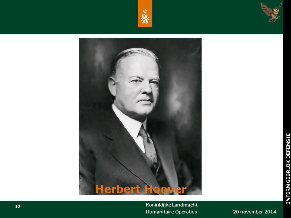 Koninklijke Landmacht 10 20 november 2014 Humanitaire Operaties INTERN GEBRUIK DEFENSIE Herbert Hoover