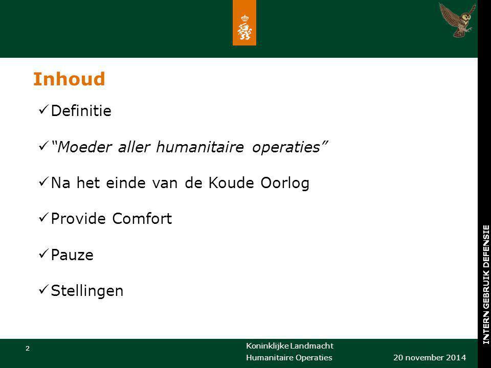 """Koninklijke Landmacht 2 20 november 2014 Humanitaire Operaties INTERN GEBRUIK DEFENSIE Inhoud Definitie """"Moeder aller humanitaire operaties"""" Na het ei"""