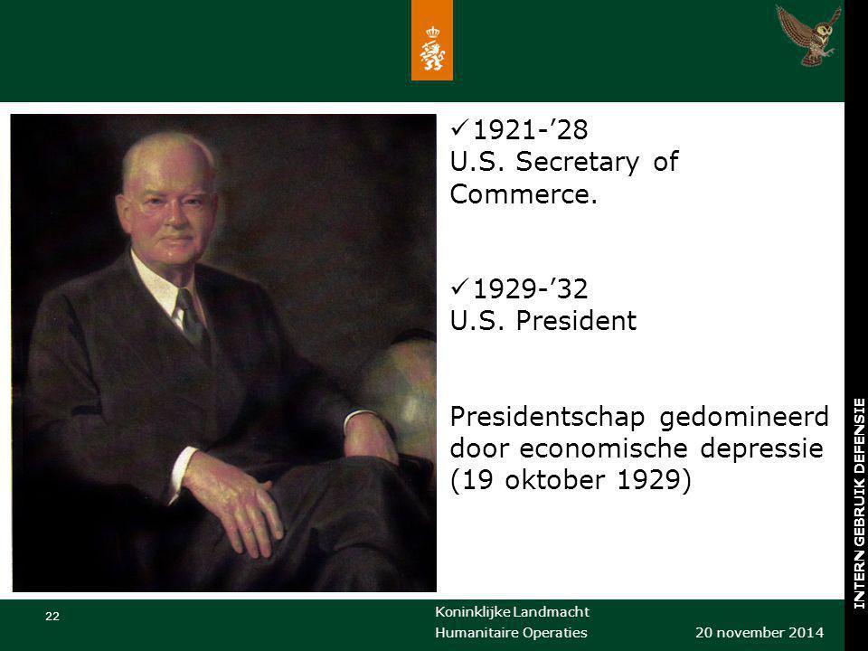 Koninklijke Landmacht 22 20 november 2014 Humanitaire Operaties INTERN GEBRUIK DEFENSIE 1921-'28 U.S. Secretary of Commerce. 1929-'32 U.S. President P
