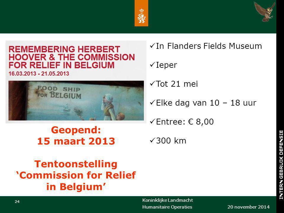 Koninklijke Landmacht 24 20 november 2014 Humanitaire Operaties INTERN GEBRUIK DEFENSIE In Flanders Fields Museum Ieper Tot 21 mei Elke dag van 10 – 1