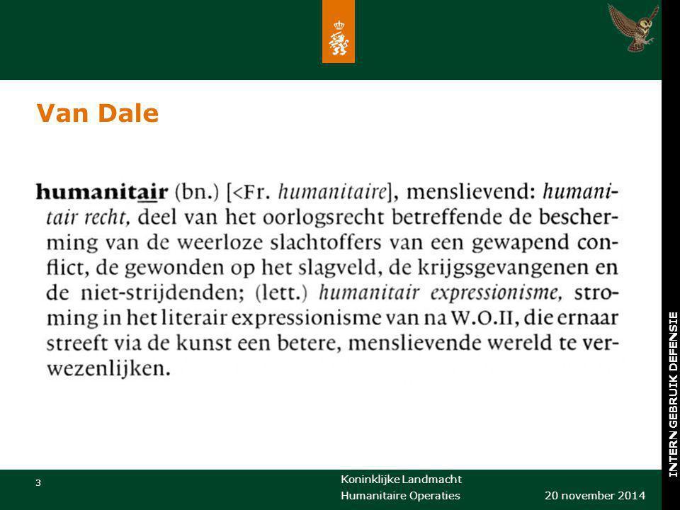 Koninklijke Landmacht 3 20 november 2014 Humanitaire Operaties INTERN GEBRUIK DEFENSIE Van Dale