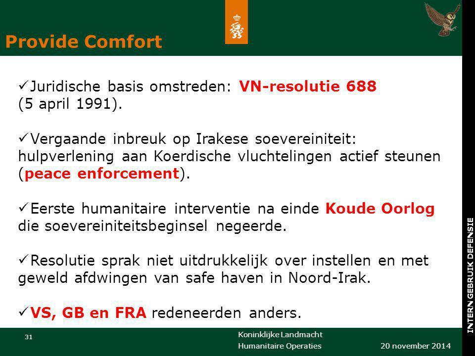 Koninklijke Landmacht 31 20 november 2014 Humanitaire Operaties INTERN GEBRUIK DEFENSIE Juridische basis omstreden: VN-resolutie 688 (5 april 1991). V
