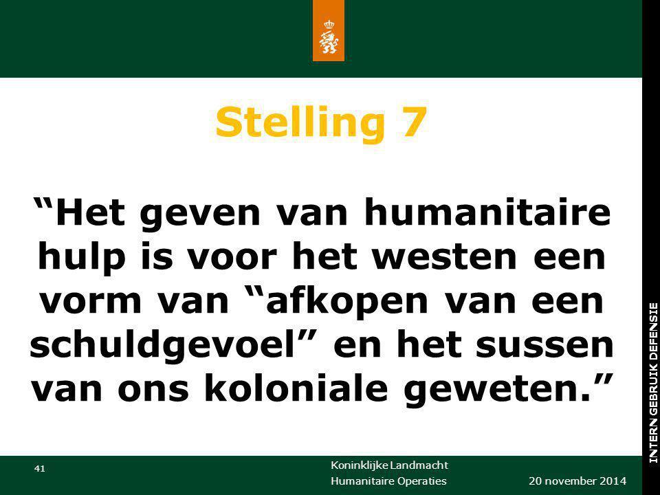 """Koninklijke Landmacht 41 20 november 2014 Humanitaire Operaties INTERN GEBRUIK DEFENSIE Stelling 7 """"Het geven van humanitaire hulp is voor het westen"""
