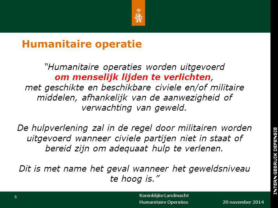 "Koninklijke Landmacht 5 20 november 2014 Humanitaire Operaties INTERN GEBRUIK DEFENSIE Humanitaire operatie ""Humanitaire operaties worden uitgevoerd o"