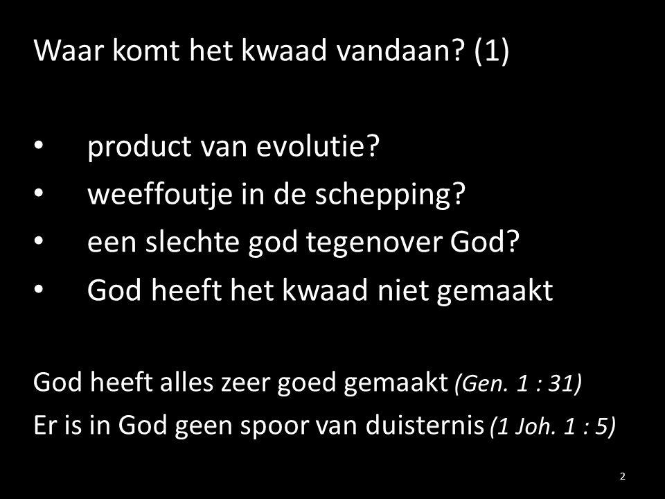 Waar komt het kwaad vandaan? (1) product van evolutie? weeffoutje in de schepping? een slechte god tegenover God? God heeft het kwaad niet gemaakt God