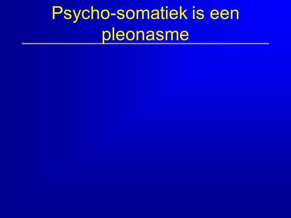 Psycho-somatiek is een pleonasme