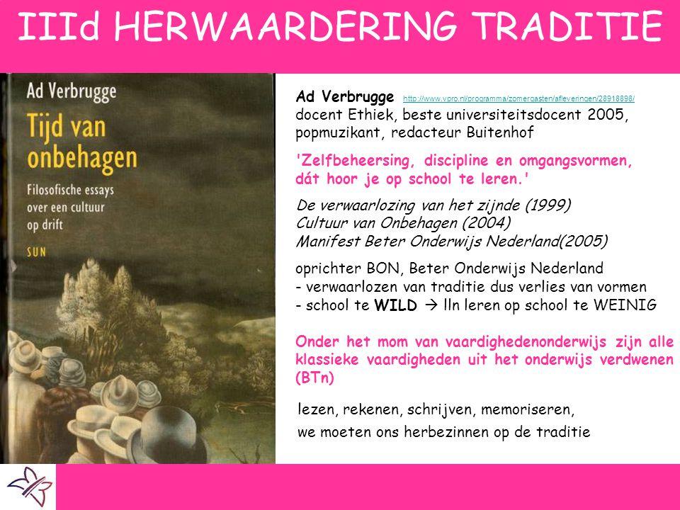 IIId HERWAARDERING TRADITIE Ad Verbrugge http://www.vpro.nl/programma/zomergasten/afleveringen/28918898/ http://www.vpro.nl/programma/zomergasten/afle
