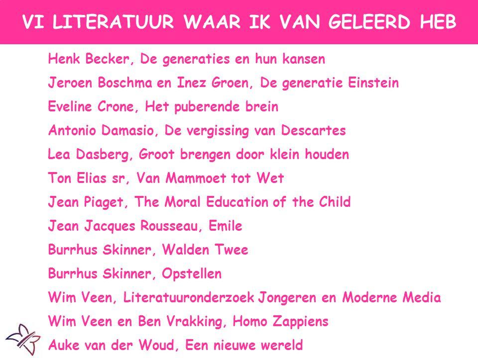 VI AL DAN NIET PEDAGOGISCHE LITERATUUR Henk Becker, De generaties en hun kansen Jeroen Boschma en Inez Groen, De generatie Einstein Eveline Crone, Het