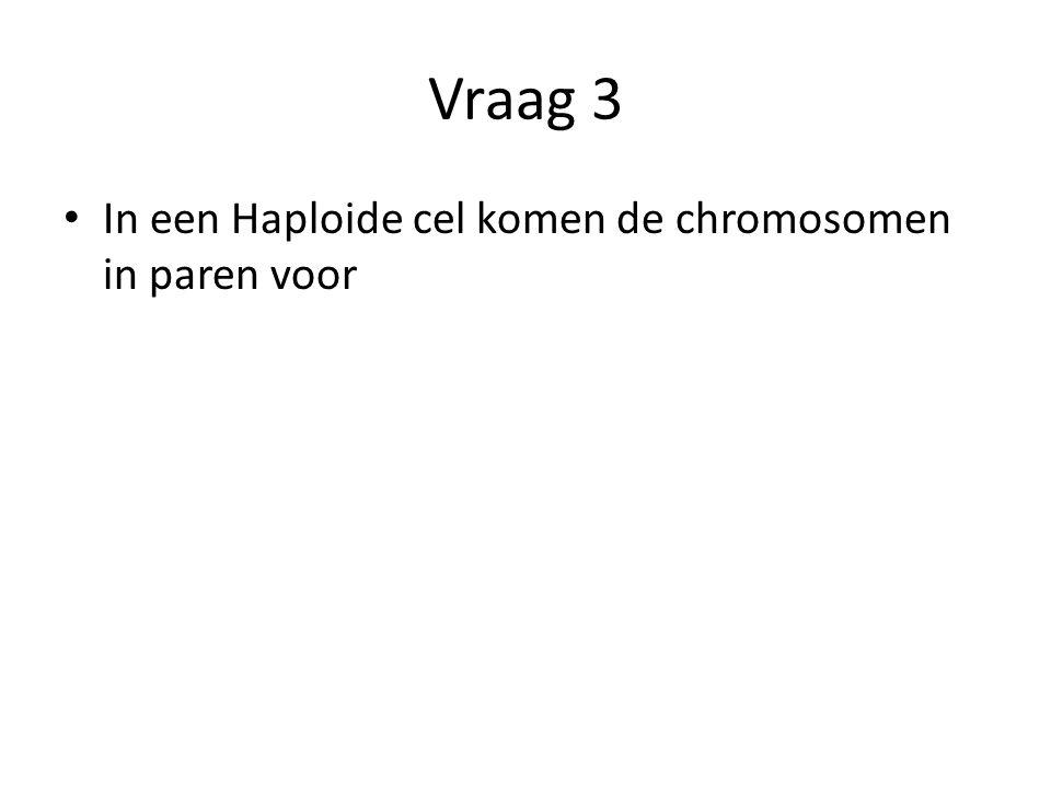 Vraag 3 In een Haploide cel komen de chromosomen in paren voor