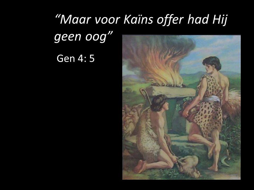 """""""Maar voor Kaïns offer had Hij geen oog"""" Gen 4: 5"""