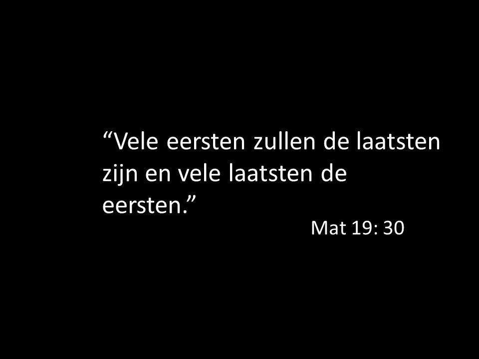 """""""Vele eersten zullen de laatsten zijn en vele laatsten de eersten."""" Mat 19: 30"""