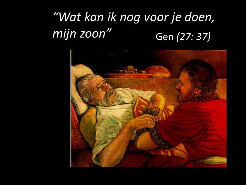 """""""Wat kan ik nog voor je doen, mijn zoon"""" Gen (27: 37)"""