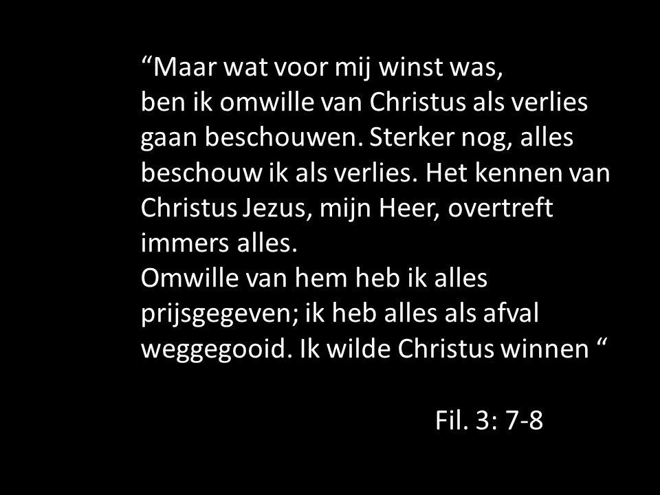 """""""Maar wat voor mij winst was, ben ik omwille van Christus als verlies gaan beschouwen. Sterker nog, alles beschouw ik als verlies. Het kennen van Chri"""