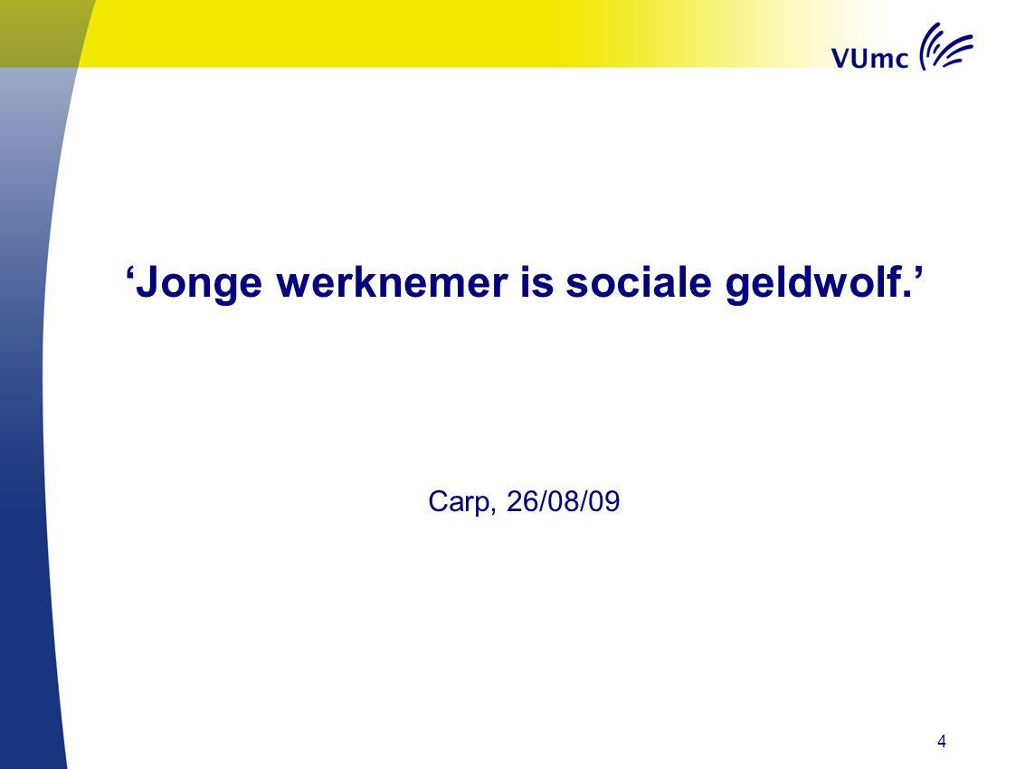 'Jonge werknemer is sociale geldwolf.' Carp, 26/08/09 4