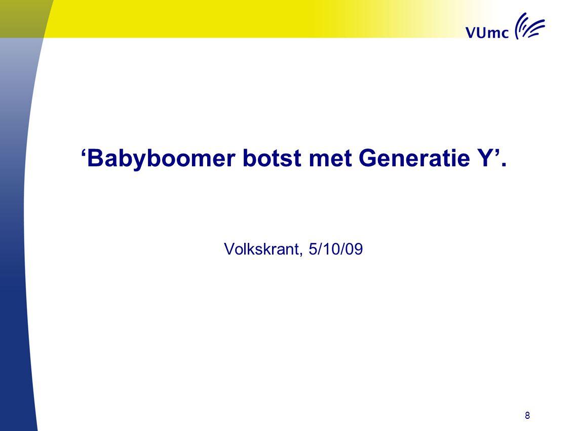 'Babyboomer botst met Generatie Y'. Volkskrant, 5/10/09 8