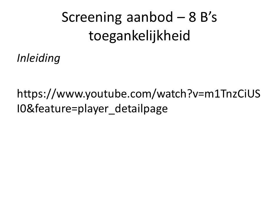 Screening aanbod – 8 B's toegankelijkheid Inleiding https://www.youtube.com/watch?v=m1TnzCiUS I0&feature=player_detailpage