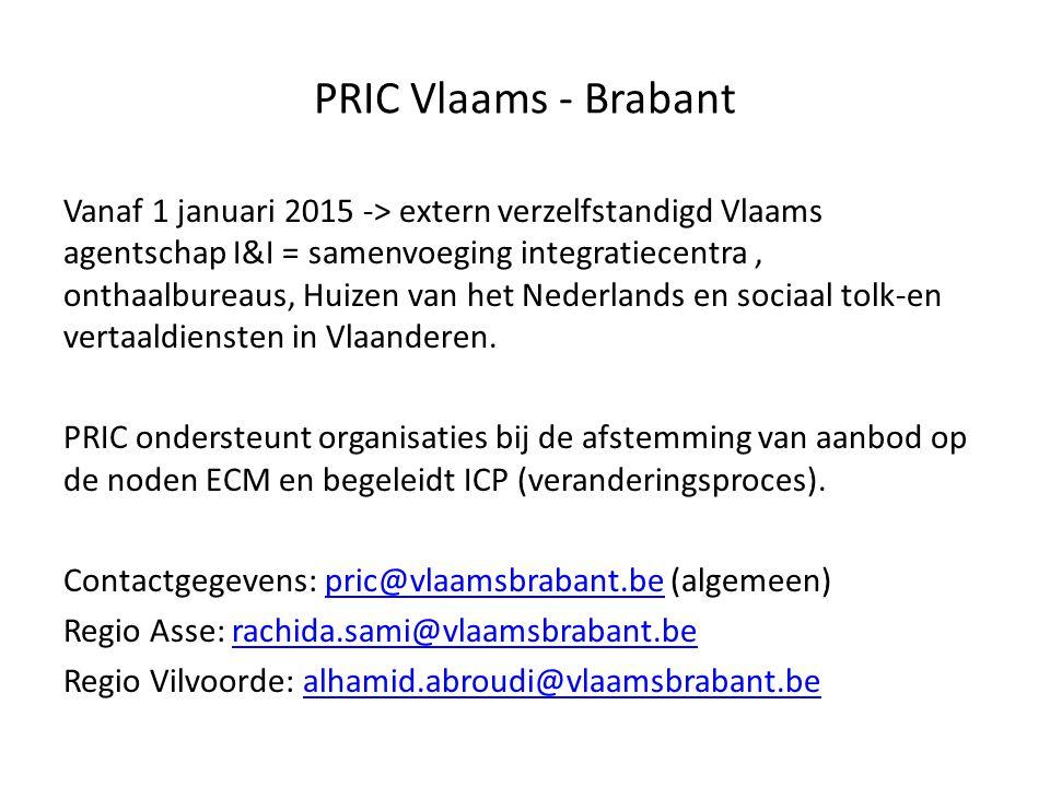 PRIC Vlaams - Brabant Vanaf 1 januari 2015 -> extern verzelfstandigd Vlaams agentschap I&I = samenvoeging integratiecentra, onthaalbureaus, Huizen van
