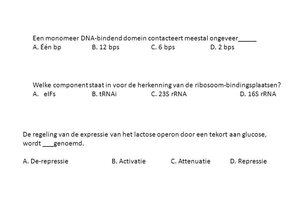 Een monomeer DNA-bindend domein contacteert meestal ongeveer_____ A. Één bpB. 12 bpsC. 6 bpsD. 2 bps Welke component staat in voor de herkenning van d
