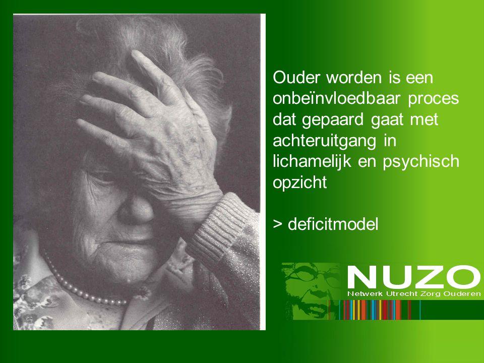 Ouder worden is een onbeïnvloedbaar proces dat gepaard gaat met achteruitgang in lichamelijk en psychisch opzicht > deficitmodel