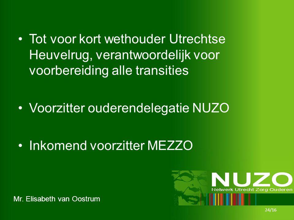 Mr. Elisabeth van Oostrum Tot voor kort wethouder Utrechtse Heuvelrug, verantwoordelijk voor voorbereiding alle transities Voorzitter ouderendelegatie