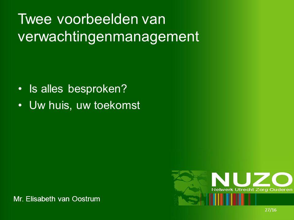 Mr. Elisabeth van Oostrum Twee voorbeelden van verwachtingenmanagement Is alles besproken.
