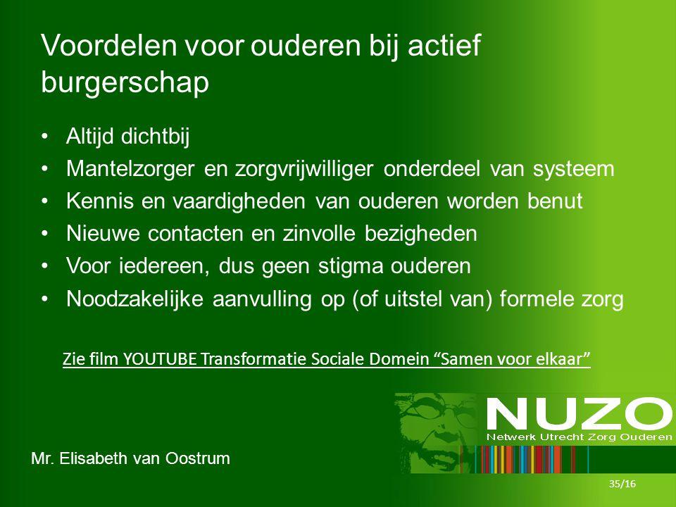 Mr. Elisabeth van Oostrum Voordelen voor ouderen bij actief burgerschap Altijd dichtbij Mantelzorger en zorgvrijwilliger onderdeel van systeem Kennis