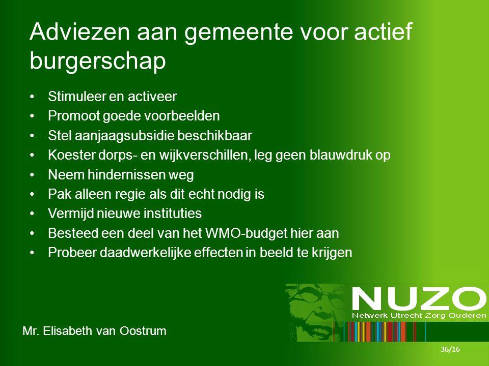 Mr. Elisabeth van Oostrum Adviezen aan gemeente voor actief burgerschap Stimuleer en activeer Promoot goede voorbeelden Stel aanjaagsubsidie beschikba