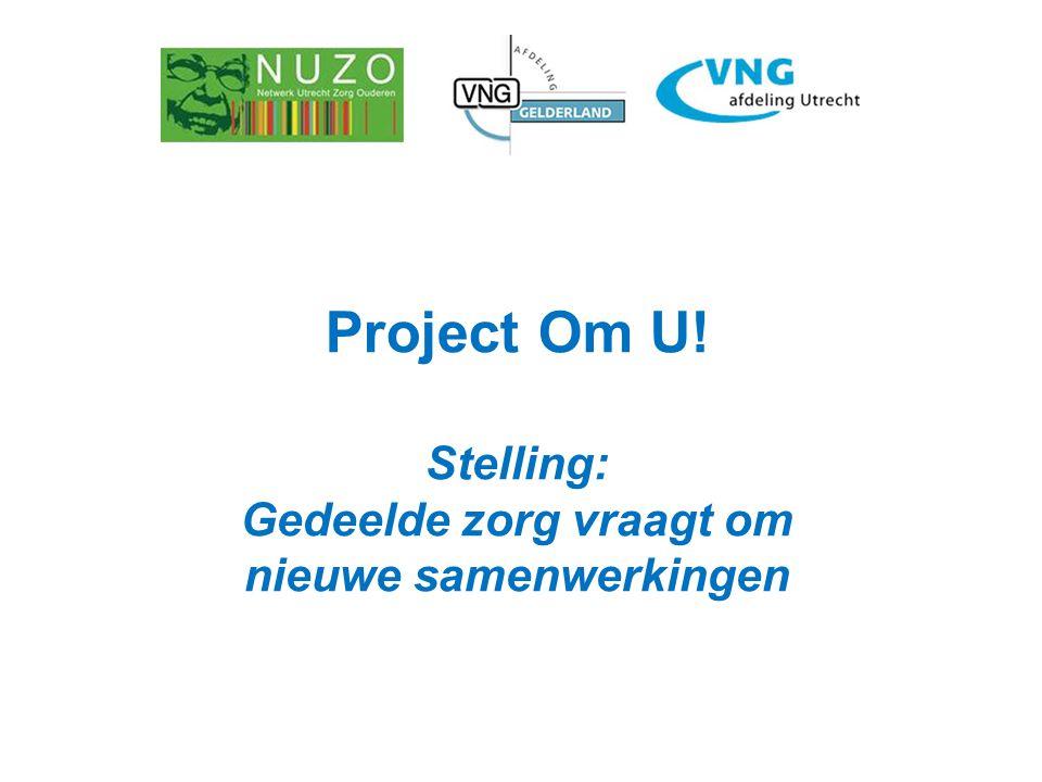 Project Om U! Stelling: Gedeelde zorg vraagt om nieuwe samenwerkingen
