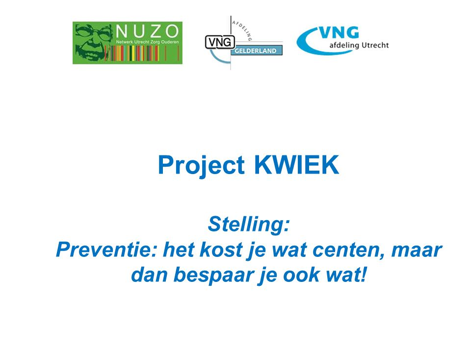 Project KWIEK Stelling: Preventie: het kost je wat centen, maar dan bespaar je ook wat!