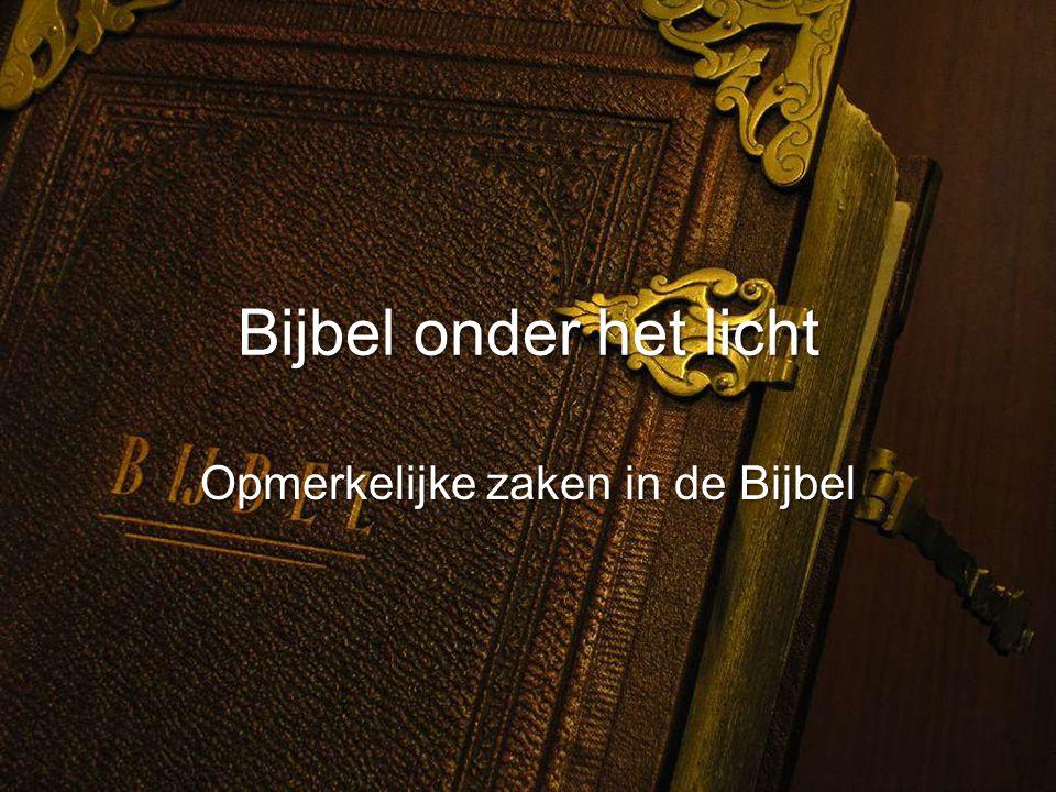 Bijbel onder het licht Opmerkelijke zaken in de Bijbel