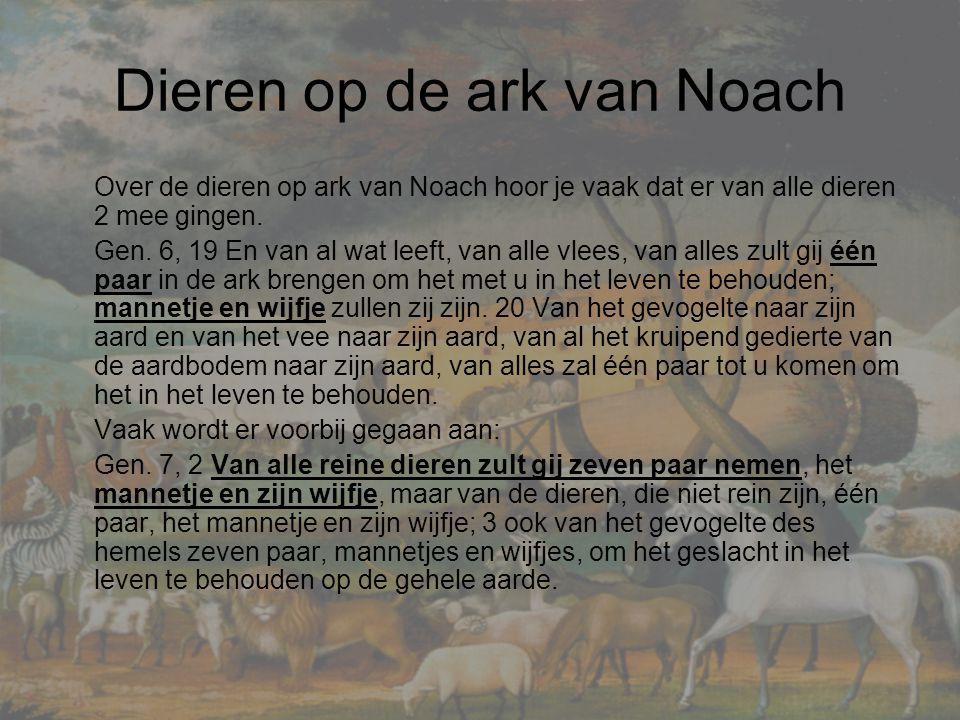 Dieren op de ark van Noach Over de dieren op ark van Noach hoor je vaak dat er van alle dieren 2 mee gingen.