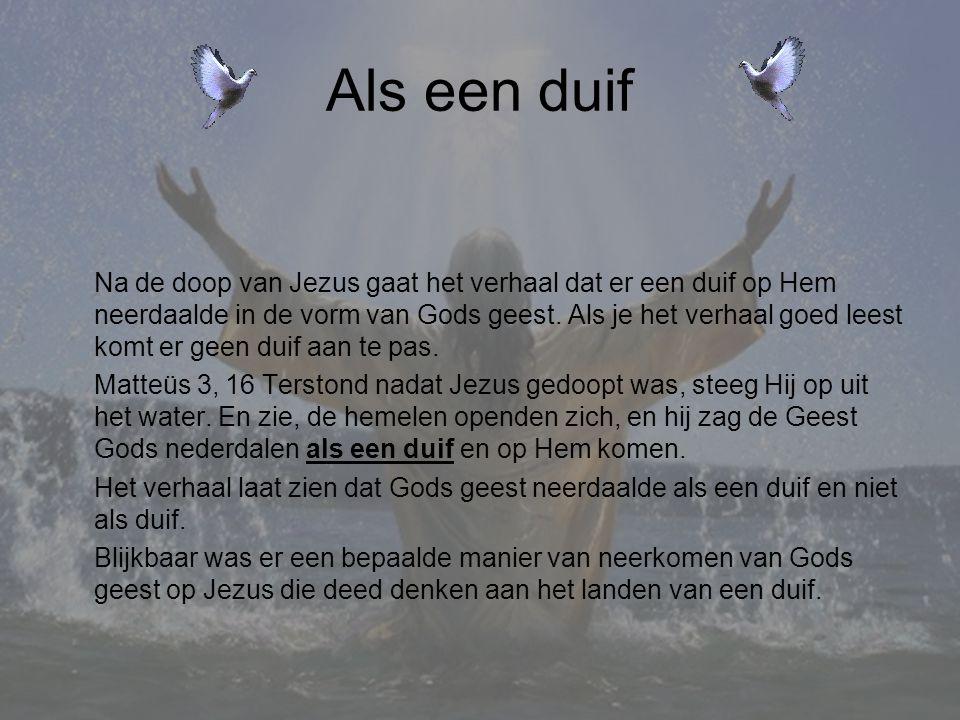 Als een duif Na de doop van Jezus gaat het verhaal dat er een duif op Hem neerdaalde in de vorm van Gods geest.