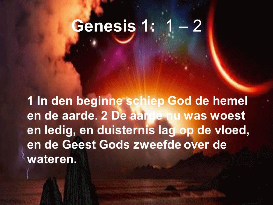 Genesis 1: 1 – 2 1 In den beginne schiep God de hemel en de aarde.