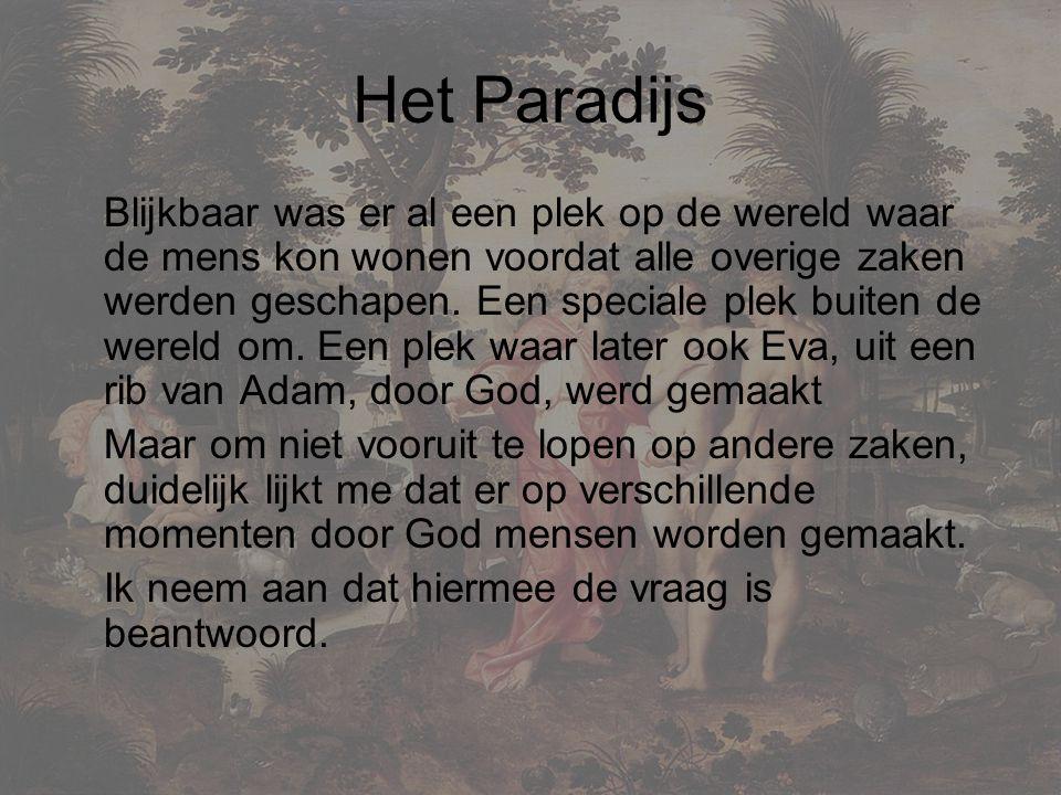 Het Paradijs Blijkbaar was er al een plek op de wereld waar de mens kon wonen voordat alle overige zaken werden geschapen.