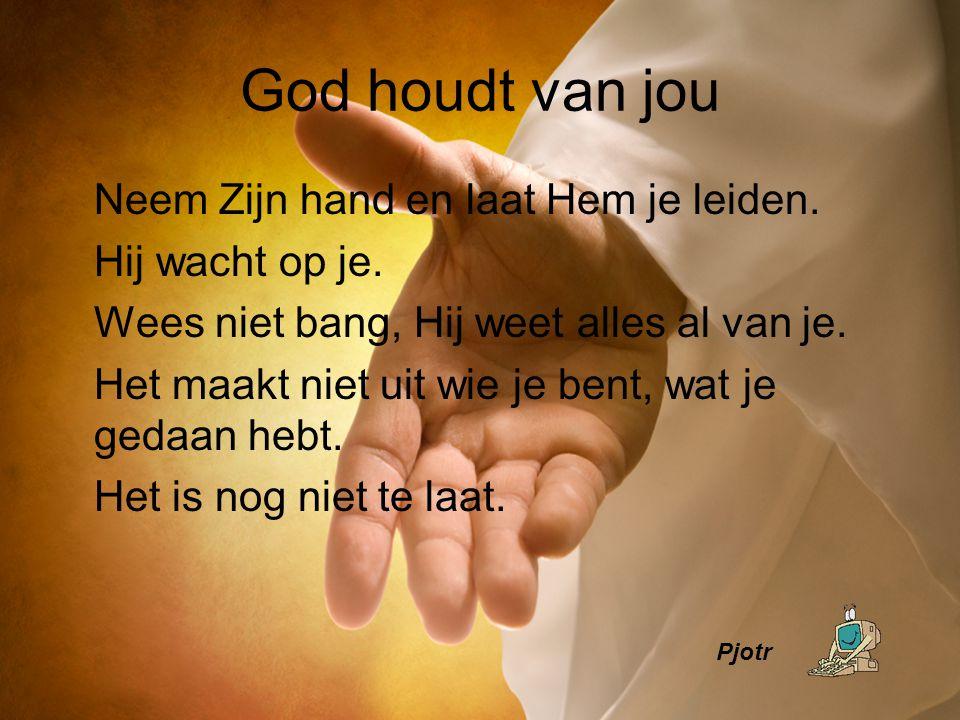 God houdt van jou Neem Zijn hand en laat Hem je leiden.