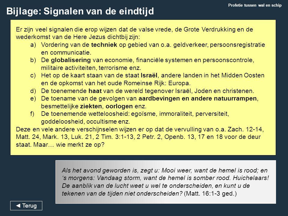 Bijlage: Signalen van de eindtijd Er zijn veel signalen die erop wijzen dat de valse vrede, de Grote Verdrukking en de wederkomst van de Here Jezus di