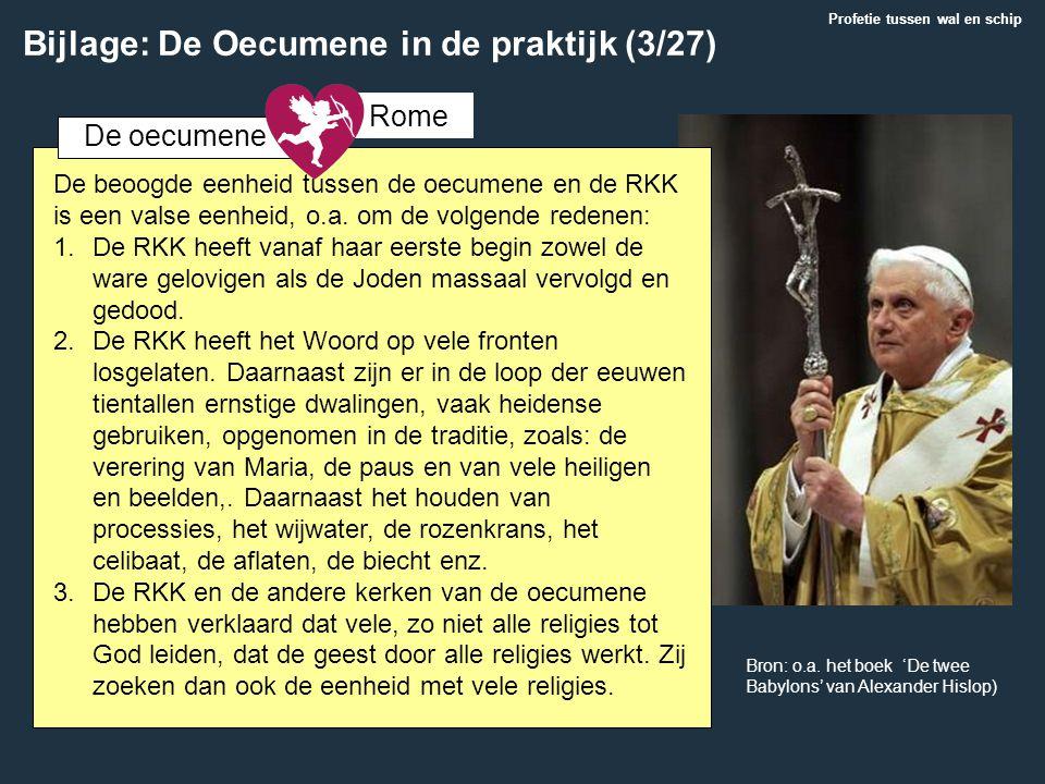Profetie tussen wal en schip De beoogde eenheid tussen de oecumene en de RKK is een valse eenheid, o.a. om de volgende redenen: 1.De RKK heeft vanaf h
