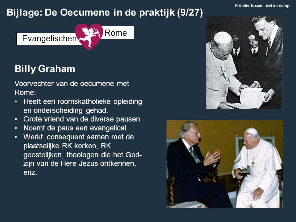 Billy Graham Voorvechter van de oecumene met Rome: Heeft een roomskatholieke opleiding en onderscheiding gehad. Grote vriend van de diverse pausen Noe